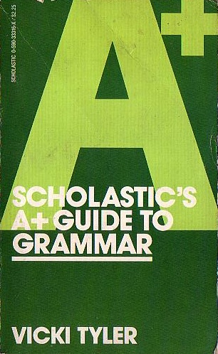 Scholastic's A+ Guide to Grammar
