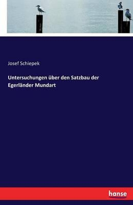 Untersuchungen über den Satzbau der Egerländer Mundart