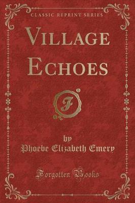 Village Echoes (Classic Reprint)