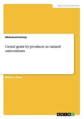 Cereal grain by-products as natural antioxidants