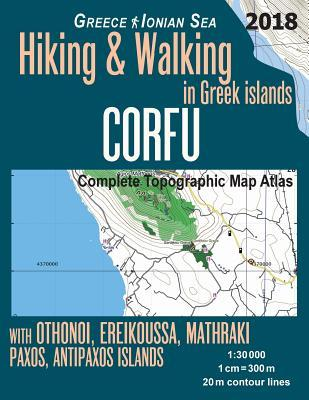 Corfu Complete Topographic Map Atlas 1-30000 Greece Ionian Sea Hiking & Walking in Greek Islands With Othonoi, Ereikoussa, Mathraki, Paxos, Antipaxos Islands
