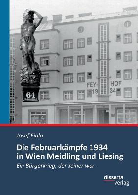 Die Februarkämpfe 1934 in Wien Meidling und Liesing