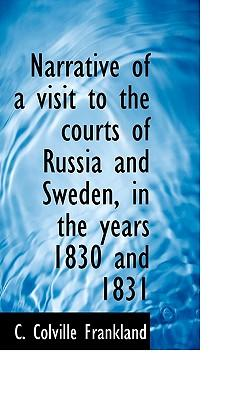 Narrative of a Visit to the Courts of Russia and Sweden, in the Years 1830 and 1831