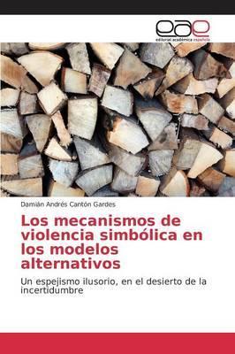 Los mecanismos de violencia simbólica en los modelos alternativos