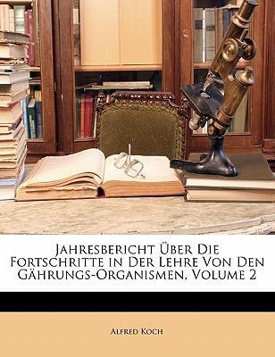 Jahresbericht Über Die Fortschritte in Der Lehre Von Den Gährungs-Organismen, Volume 2
