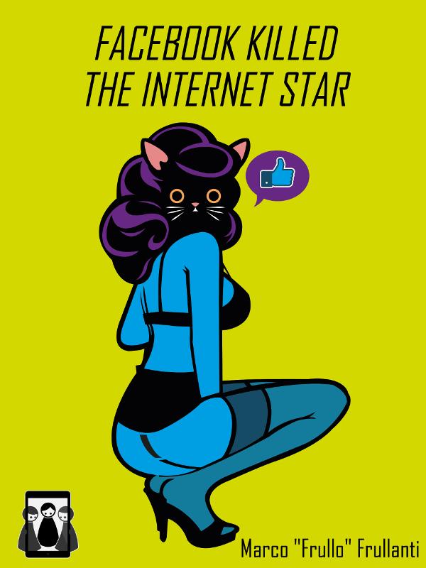 Facebook Killed the Internet Star