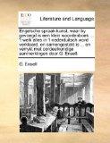 Engelsche Spraak-Kunst, Waar by Gevoegd Is Een Klein Woordenboek 't Welk Alles in 't Nederduitsch Word Verklaard, en Samengesteld Is en Verryk