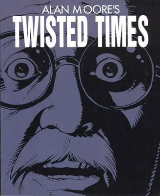 Alan Moore´s Twisted times