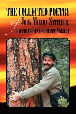 The Collected Poetry of John Milton Stiteler, Twenty-first Century Master