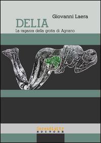 Delia, la ragazza della Grotta di Agnano. Epilogo tragico di una gestante di 28.0000 anni fa