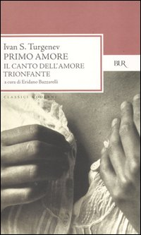 "Ivan Sergeevič Turgenev: ""Primo amore. Il canto dell'amore trionfante"""