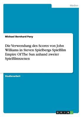 Die Verwendung des Scores von John Williams in Steven Spielbergs Spielfilm Empire Of The Sun anhand zweier Spielfilmszenen