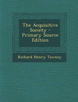 The Acquisitive Society - Primary Source Edition