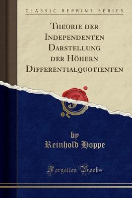 Theorie der Independenten Darstellung der Höhern Differentialquotienten (Classic Reprint)