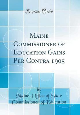 Maine Commissioner of Education Gains Per Contra 1905 (Classic Reprint)