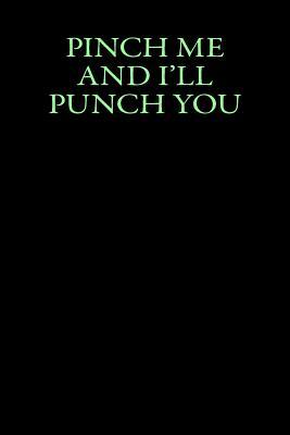 Pinch Me and I'll Pu...