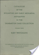 Catalogue of the Byzantine and Early Mediaeval Antiquities in the Dumbarton Oaks Collection, 3, Ivories and Steatites
