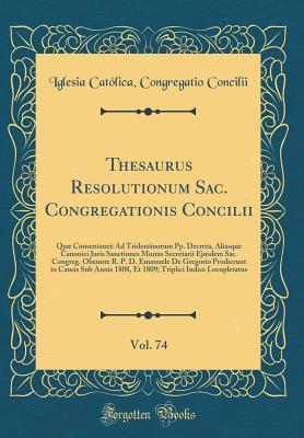 Thesaurus Resolutionum Sac. Congregationis Concilii, Vol. 74