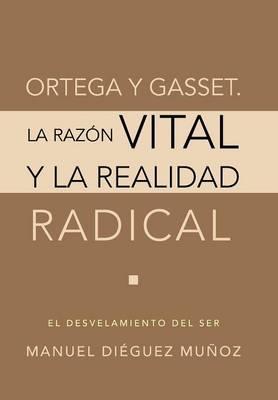Ortega y Gasset. La razón vital y la realidad radical