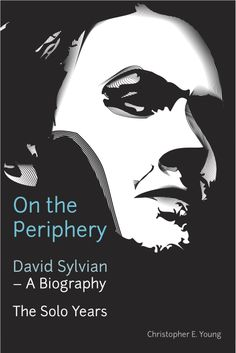 On the Periphery. David Sylvian: a Biography