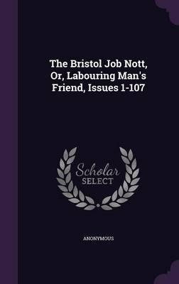 The Bristol Job Nott, Or, Labouring Man's Friend, Issues 1-107