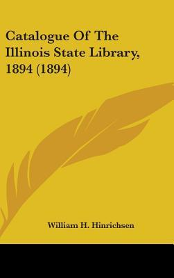 Catalogue of the Illinois State Library, 1894 (1894)