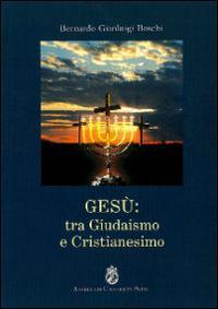 Gesù. Tra giudaismo e cristianesimo