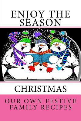 Enjoy the Season ~ CHRISTMAS ~ Our Own Festive Family Recipes