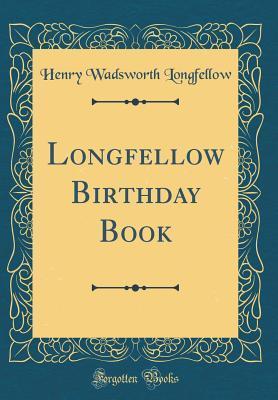 Longfellow Birthday Book (Classic Reprint)