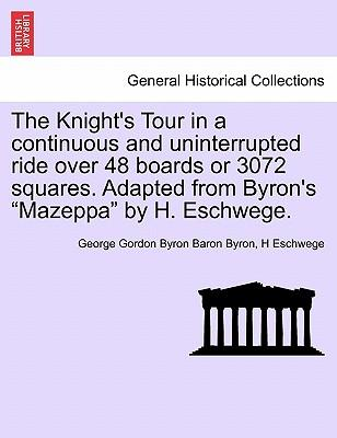 The Knight's Tour in a continuous and uninterrupted ride over 48 boards or 3072 squares. Adapted from Byron's Mazeppa by H. Eschwege.