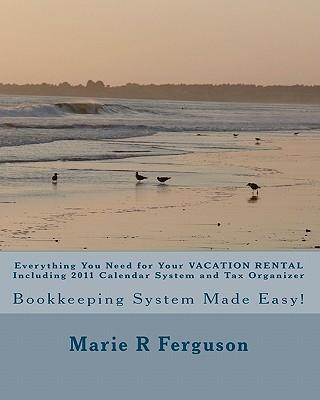 Everything You Need for Your Vacation Rental Including 2011 Calendar System and Tax Organizer