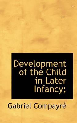 Development of the Child in Later Infancy;