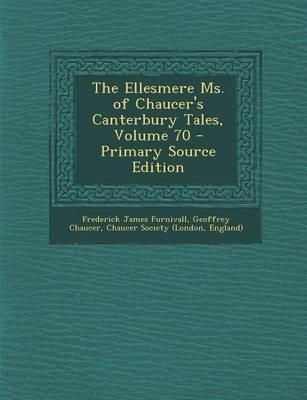 The Ellesmere Ms. of Chaucer's Canterbury Tales, Volume 70 - Primary Source Edition