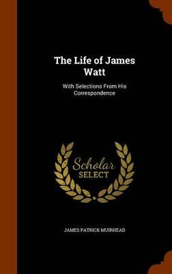 The Life of James Watt