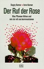 Der Ruf der Rose. Was Pflanzen fühlen und wie sie mit uns kommunizieren.