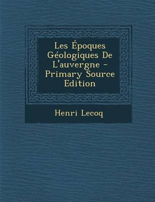 Les Epoques Geologiques de L'Auvergne