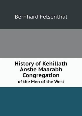 History of Kehillath Anshe Maarabh Congregation of the Men of the West