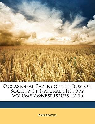 Occasional Papers of the Boston Society of Natural History, Volume 7, Issues 12-15