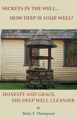 Secrets in the Well... How Deep Is Your Well? - Honesty and Grace, the Deep Well Cleanser