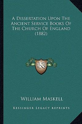 A Dissertation Upon the Ancient Service Books of the Church of England (1882)