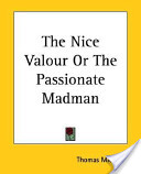 The Nice Valour Or the Passionate Madman