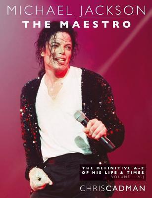 Michael Jackson The Maestro The Definitive A-Z Volume I A-J