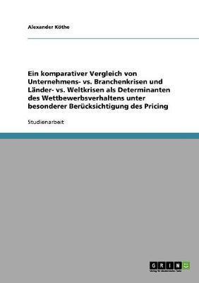 Ein komparativer Vergleich von Unternehmens- vs. Branchenkrisen und Länder- vs. Weltkrisen als Determinanten des Wettbewerbsverhaltens unter besonderer Berücksichtigung des Pricing