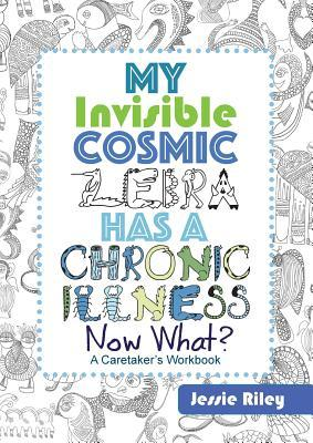 My Invisible Cosmic Zebra Has a Chronic illness - Now What?