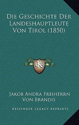 Die Geschichte Der Landeshauptleute Von Tirol (1850)