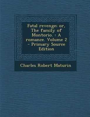 Fatal Revenge; Or, the Family of Montorio.