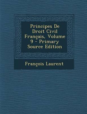 Principes de Droit Civil Francais, Volume 9 - Primary Source Edition