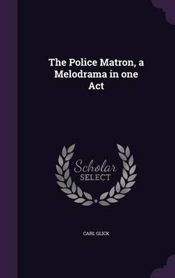 The Police Matron, a Melodrama in One Act