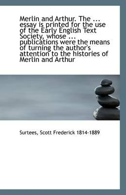 Merlin and Arthur. the ... Essay Is Printed for the Use of the Early English Text Society, Whose ...