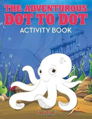 The Adventurous Dot to Dot Activity Book